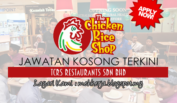 Jawatan Kosong Terkini 2017 di TCRS Restaurants Sdn Bhd