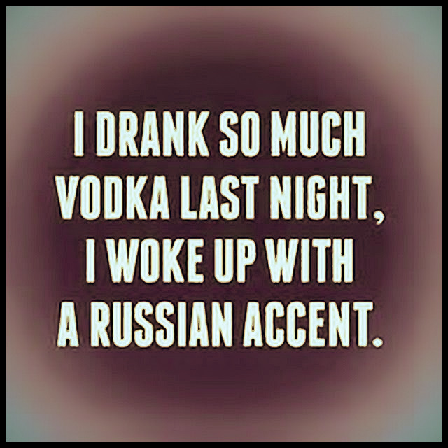 I drank so much vodka last night, I woke up with a Russian accent. #funny #lol #quote #alcohol #russian #vodka