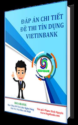 Đáp Án Chi Tiết Đề Thi Tín Dụng Vietinbank