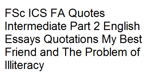 Fsc Ics Fa Quotes Intermediate Part  English Essays Quotations My  My Best Friend