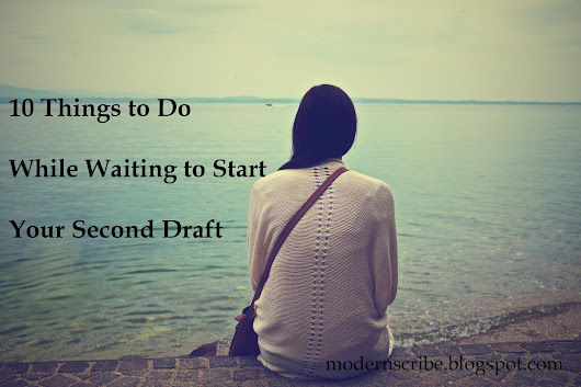 Ten Things to Do While Waiting to Start Your Second Draft