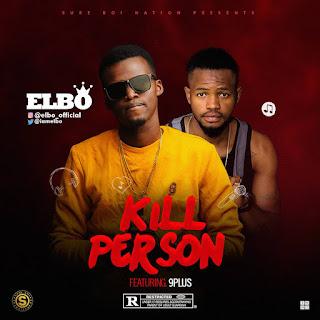 Music: Elbo ft 9plus - Kill Person
