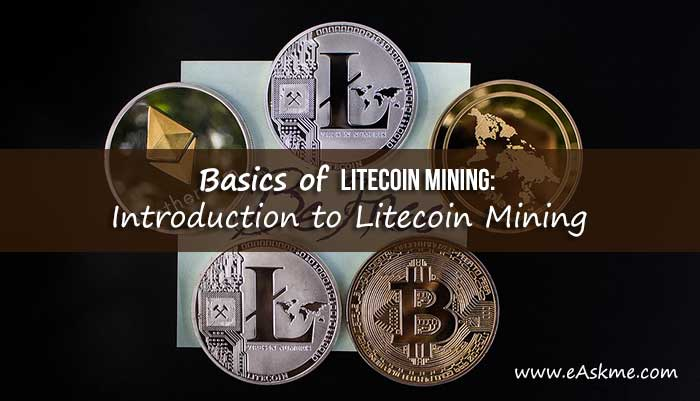 Basics of Litecoin Mining: Introduction to Litecoin Mining: eAskme