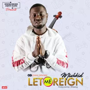 Mishkid – Let Me Reign (Prod by: 2Flexing) mp3made.com.ng