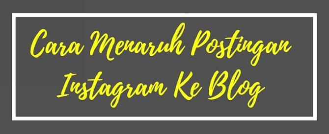 Cara Menaruh Postingan Instagram Ke Blog