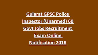 Gujarat GPSC Police Inspector (Unarmed) 60 Govt Jobs Recruitment Exam Online Notification 2018