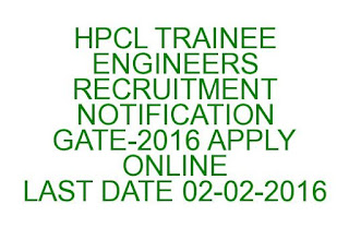 HPCL TRAINEE ENGINEERS RECRUITMENT NOTIFICATION GATE-2016 APPLY ONLINE LAST DATE 02-02-2016