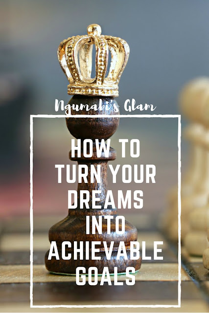 From Dreamer To Great Achiever: How To Turn Your Dreams In To Achievable Goals