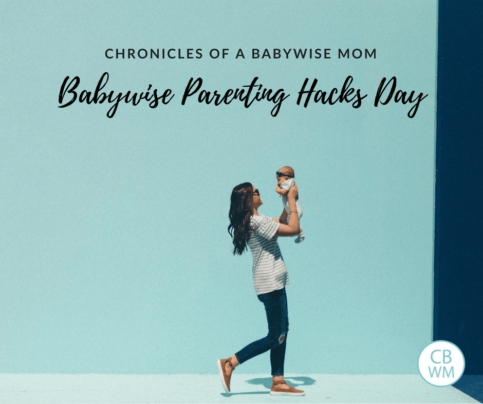 Babywise Mom Parenting Hack Day. Share your best parenting hacks for your Babywise baby.