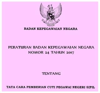 Peraturan BKN Nomor 24 tahun 2017 Tata Cara Pemberian Cuti PNS: Peraturan BKN Nomor 24 tahun 2017