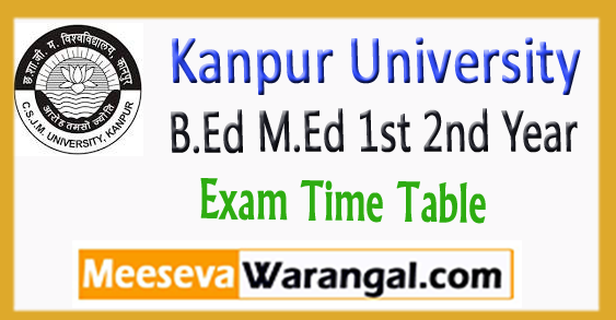 Kanpur University B.Ed M.Ed 1st 2nd Exam Year Time Table 2018