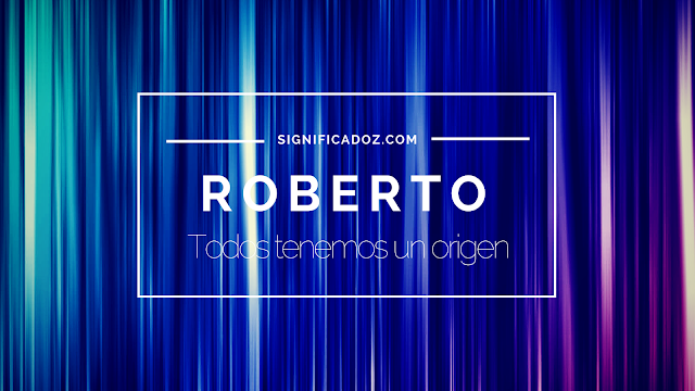 Significado y Origen del Nombre Roberto ¿Que significa?