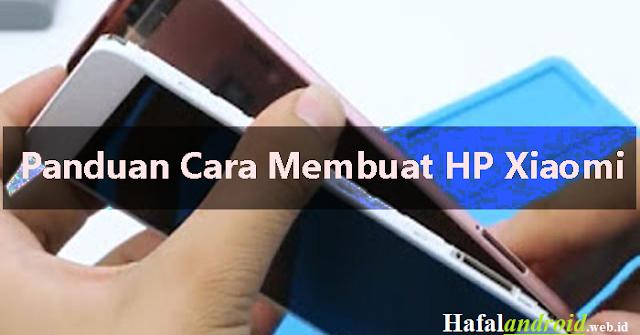 3 Cara Membuka HP Xiaomi (Bongkar atau Terkunci)