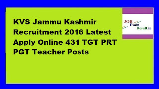 KVS Jammu Kashmir Recruitment 2016 Latest Apply Online 431 TGT PRT PGT Teacher Posts