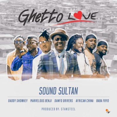 MUSIC: Sound Sultan Ft. Daddy Showkey, Baba Fryo, Marvelous Benji, African China & Danfo Drivers – Ghetto Love