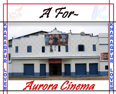 Aurora Cinema, Gate Bazaar, Kharagpur