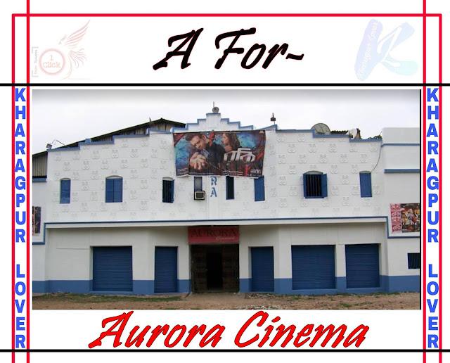 Aurora Cinema, Gate Bazaar, Kharagpur