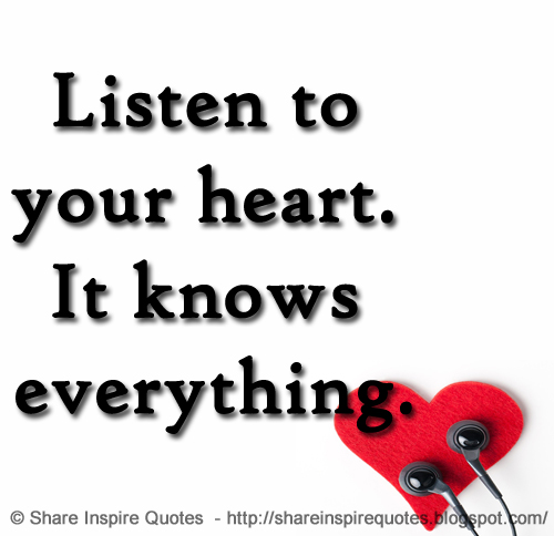 Listen To Your Heart It Knows Everything Share Inspire Quotes