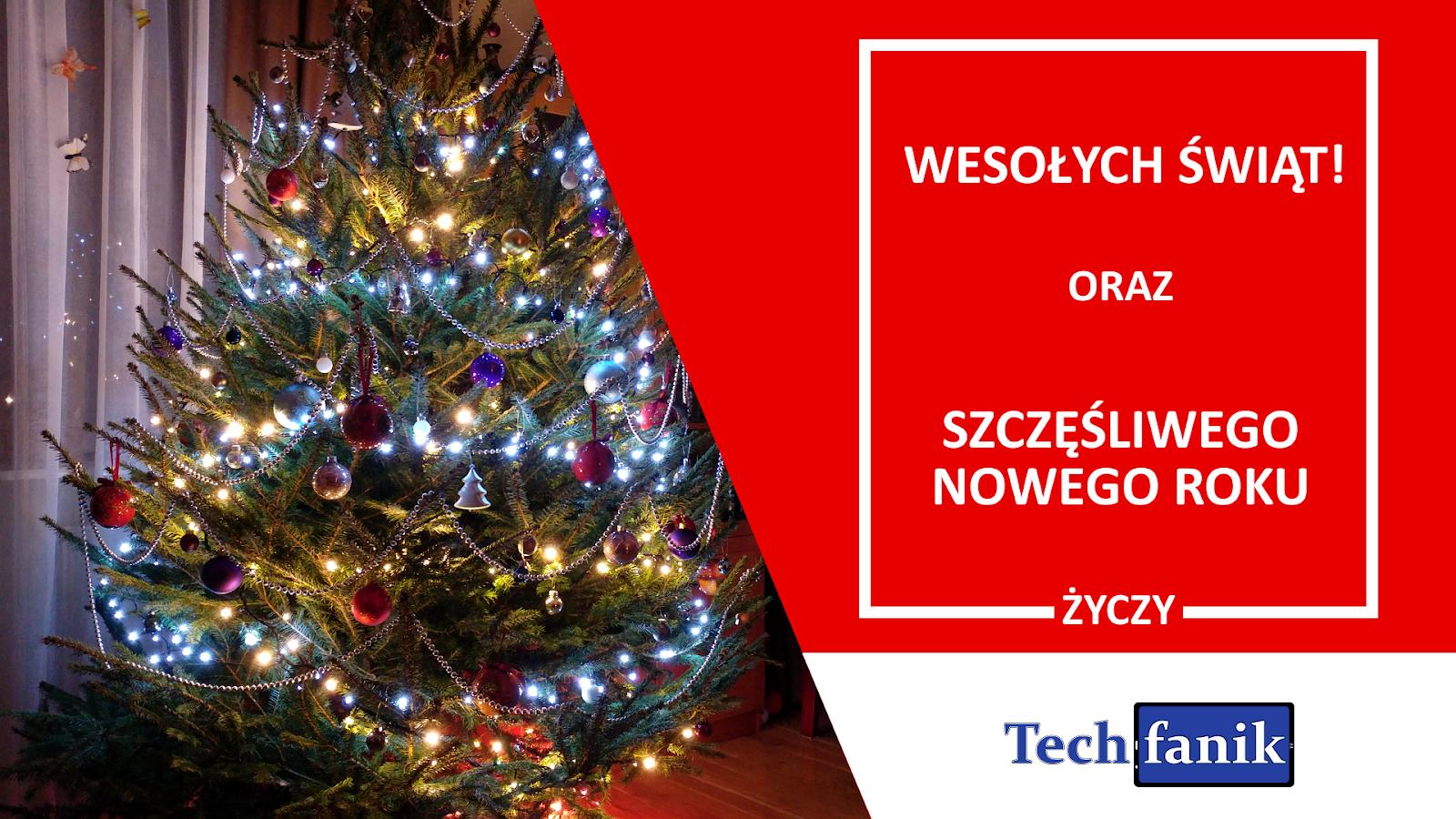 Wesołych Świąt oraz Szczęśliwego Nowego Roku życzy Techfanik