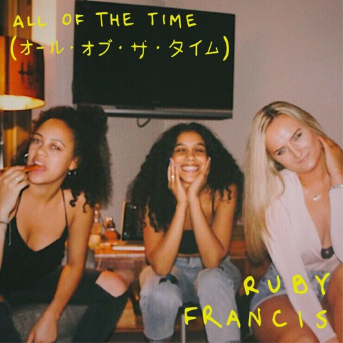 "Ruby Francis Drops New Single ""All Of The Time"""
