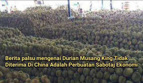 Berita palsu mengenai Durian Musang King Tidak Diterima Di China Adalah Perbuatan Sabotaj Ekonomi