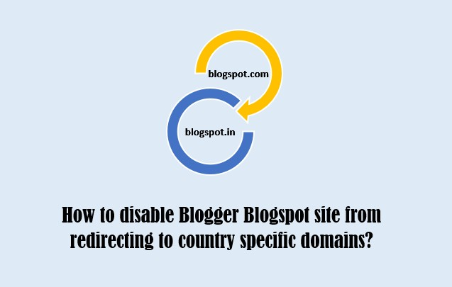 How to disable country specific redirection of Blogger Blogspot sites?