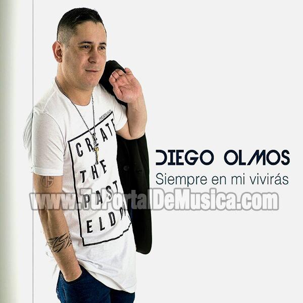 Diego Olmos - Siempre En Mi Vivirás (2016)