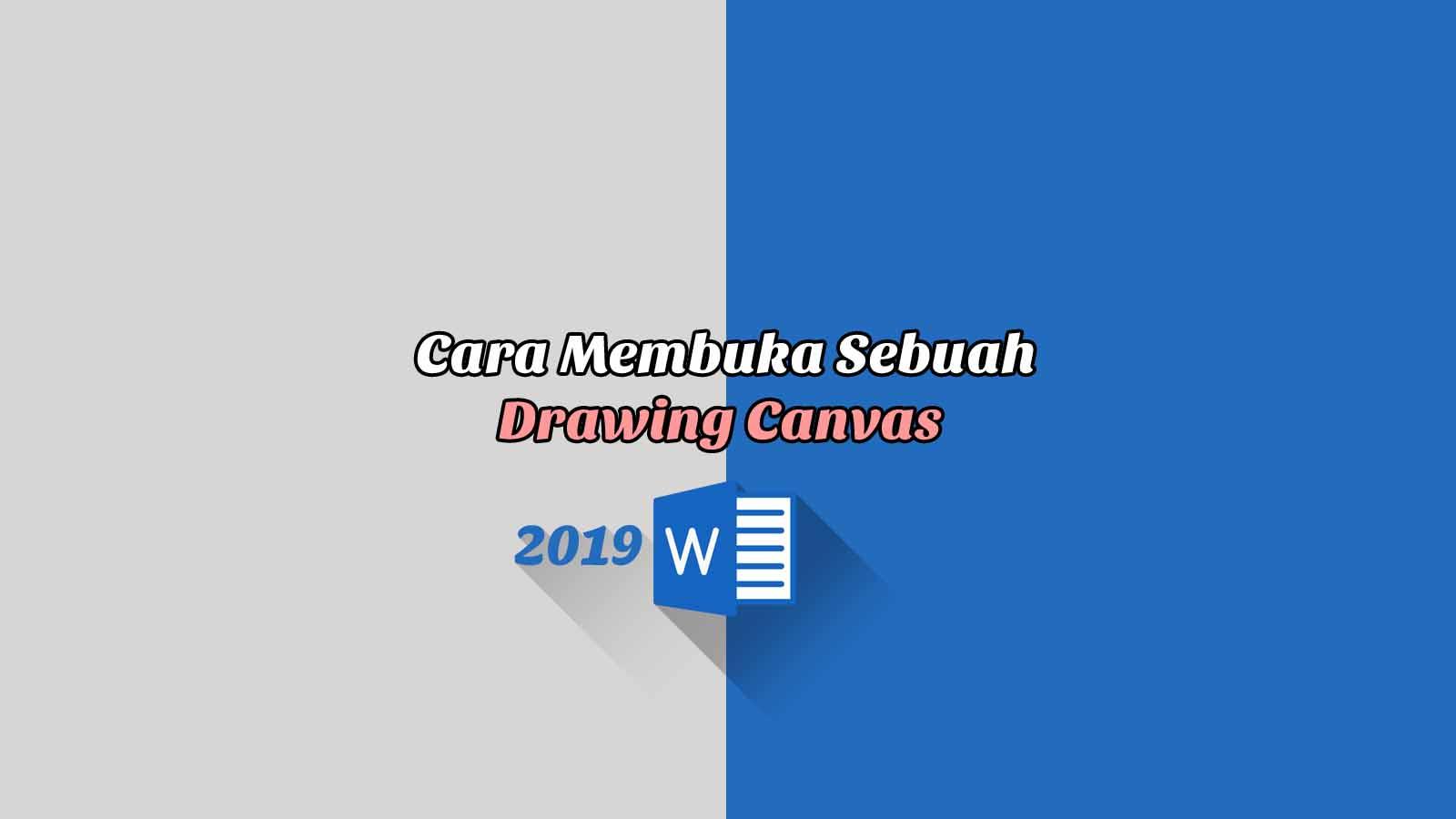 Cara Membuka Sebuah Drawing Canvas - Word 2019