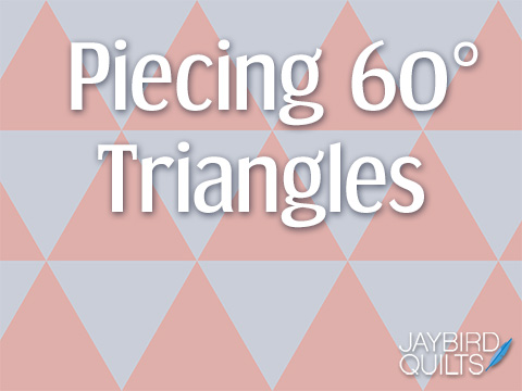My Secrets To Piecing 60 Degree Triangles Jaybird Quilts
