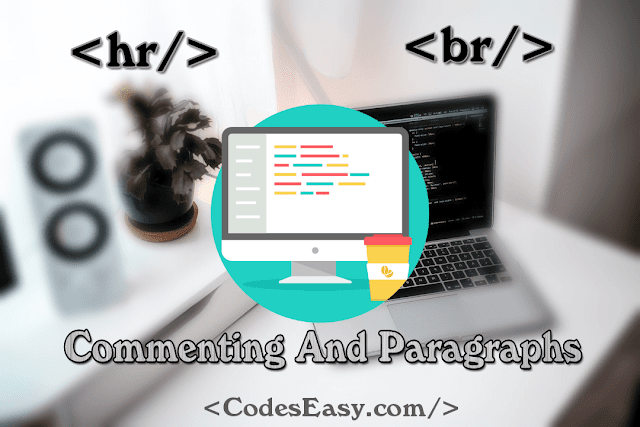 Commenting And Paragraphs And The Br and Hr Tags In HTML