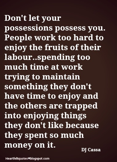 Dont Let Your Possessions Possess You Heartfelt Love And Life Quotes