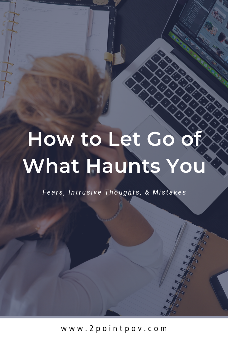 How to Let Go of What Haunts You (Fears, Intrusive Thoughts, & Mistakes)