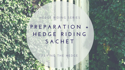 Hedge Riding Series: Preparation + Hedge Riding Sachet