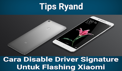 Cara Disable Driver Signature Untuk Flashing Xiaomi