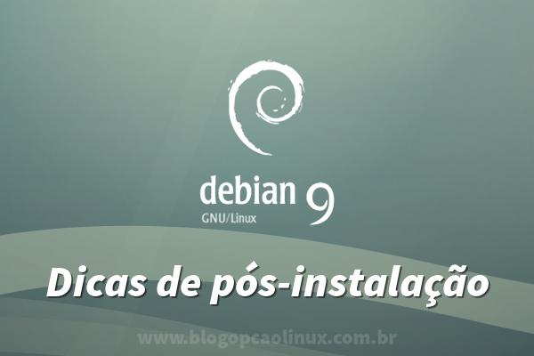 Dicas do que fazer após instalar o Debian 9 Stretch