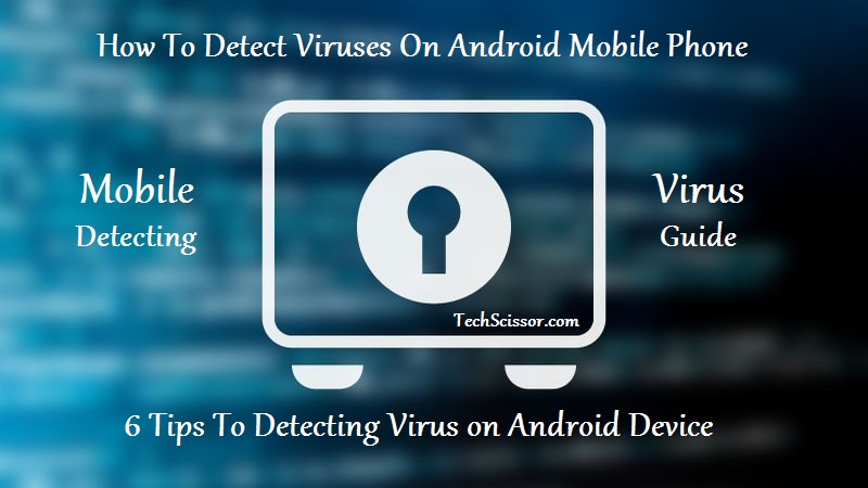 6 Tips for Detecting Viruses in Android Mobile