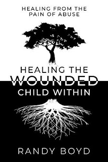 Healing The Wounded Child Within: A Guide to Healing the Pain of Abuse by Randy Boyd