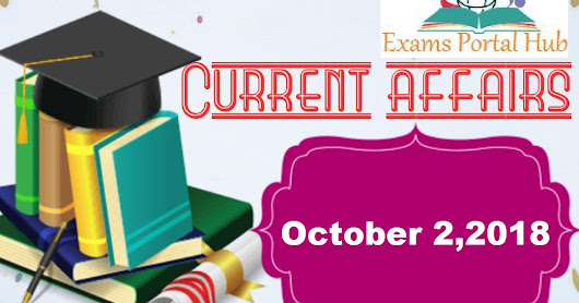 Daily Current affairs - October 2nd, 2018 for all competitive exams
