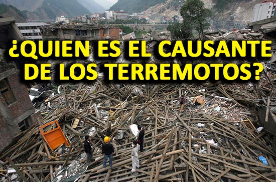¿Quien es el Causante de los Terremotos?
