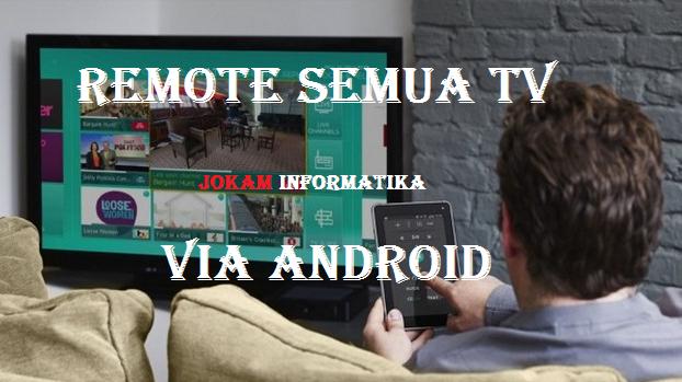 Cara Remote Semua TV Menggunakan Android - JOKAM INFORMATIKA