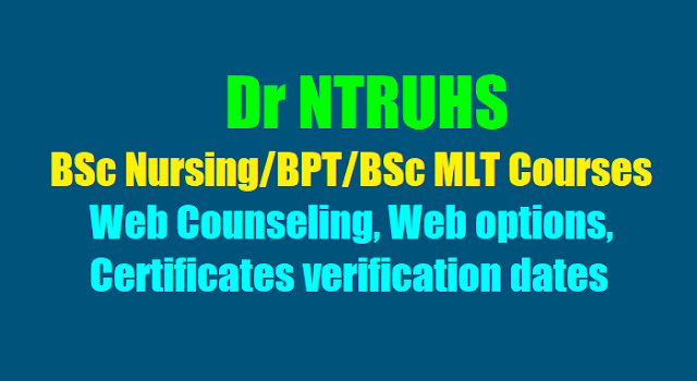 Dr NTRUHS BSc Nursing/BPT/BSc MLT Web Counseling,Web options dates, Certificates verification dates 2017