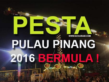 PESTA PULAU PINANG 2016 BERMULA !