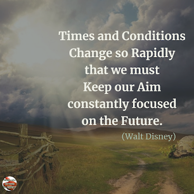 "Quotes About Change To Improve Your Life: ""Times and conditions change so rapidly that we must keep our aim constantly focused on the future."" ― Walt Disney"