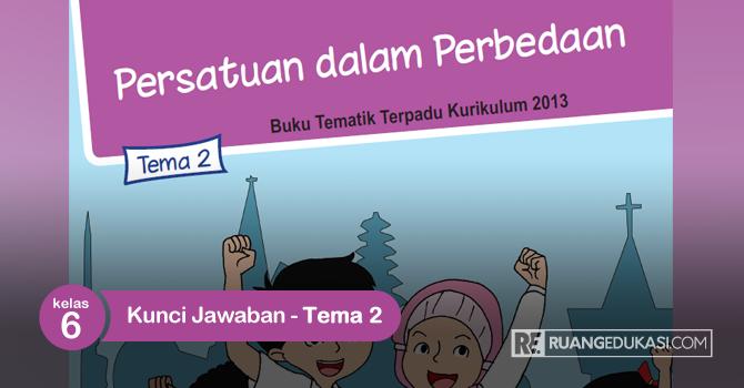 Kunci Jawaban Buku Tematik Kelas 6 Tema 2 Persatuan dalam Perbedaan