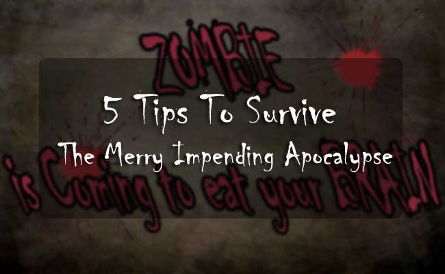 5 Tips To Survive The Merry Impending Apocalypse