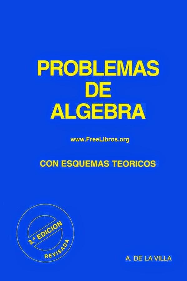 Problemas de algebra con esquemas teóricos, 3ra Edición – Agustín de la Villa