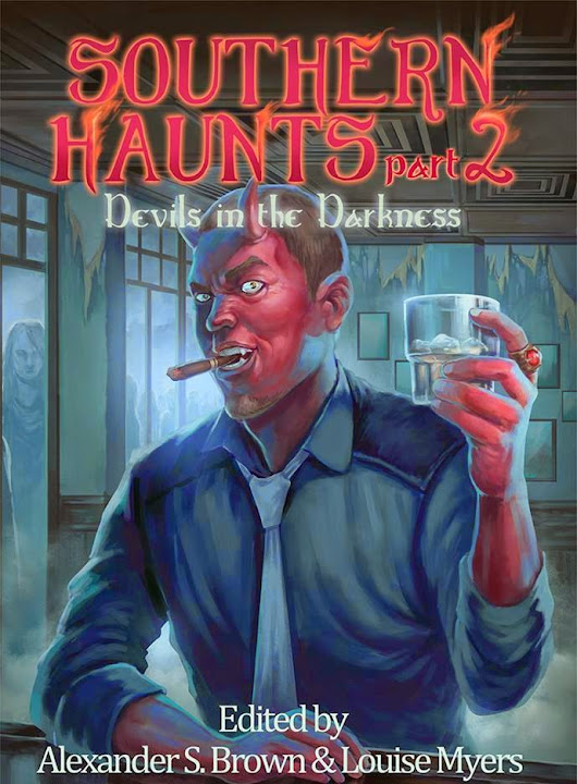 Southern Haunts part 2 Devils in the Darkness- edited by Alexander S. Brown and Loiuse Myers