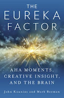 The Eureka Factor: Aha Moments, Creative Insight, and the Brain by John Kounios and Mark Beeman