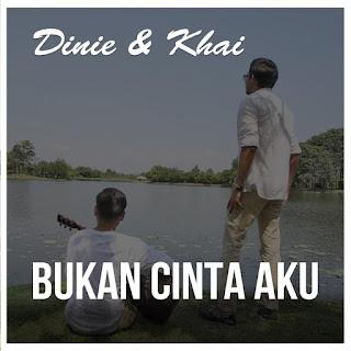 Dinie & Khai - Bukan Cinta Aku MP3