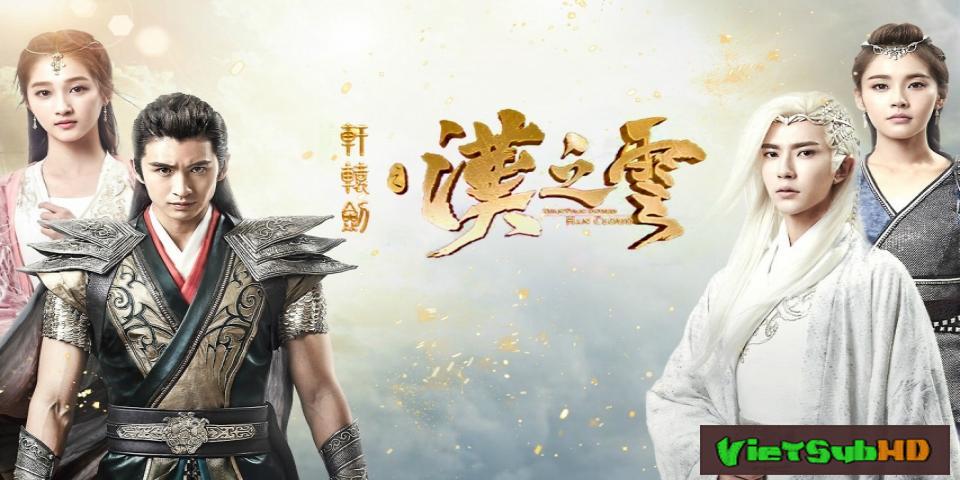 Phim Hiên Viên Kiếm: Hán Chi Vân Tập 58/58 VietSub HD   Xuan-yuan Sword Legend: The Clouds Of Han 2017
